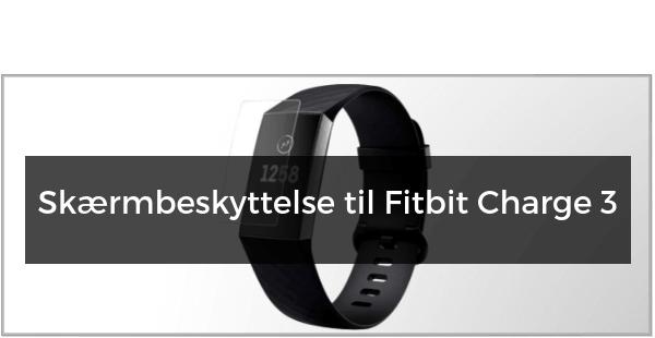 Panserglas & Skærmbeskyttelse til Fitbit Charge 3